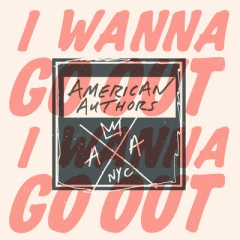 I Wanna Go Out - American Authors