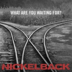 What Are You Waiting For - Nickelback