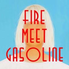 Fire Meet Gasoline - Sia