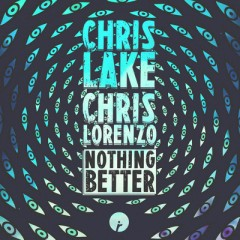 Nothing Better - Chris Lake & Chris Lorenzo
