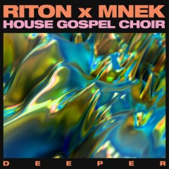 Deeper - Riton feat. Mnek & The House Gospel Choir