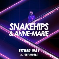 Either Way - Snakehips, Anne Marie feat Joey BadaSS