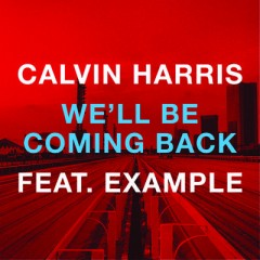 We'll Be Coming Back - Calvin Harris Feat. Example