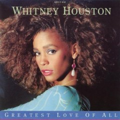Greatest Love Of All - Whitney Houston