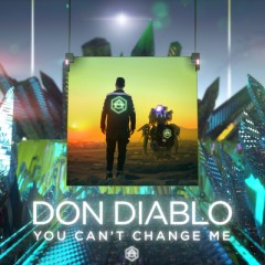 You Can't Change Me - Don Diablo