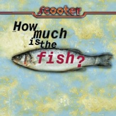 How Much Is The Fish? - Scooter