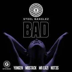 Bad - Steel Banglez Feat. Yungen, Mostack, Mr Eazi & Not3S