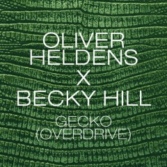 Gecko (Overdrive) - Oliver Heldens X Becky Hill