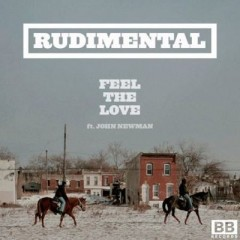 Feel The Love - Rudimental Feat. John Newman