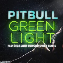 Green Light - Pitbull feat. Flo Rida & Lunchmoney Lewis
