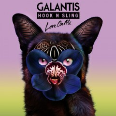 Love On Me - Galantis & Hook N Sling