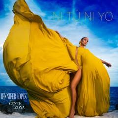 Ni Tu Ni Yo - Jennifer Lopez Feat. Gente De Zona