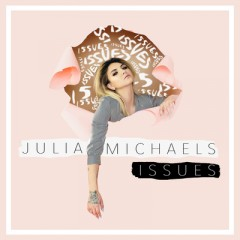Issues (Remix) - Julia Michaels