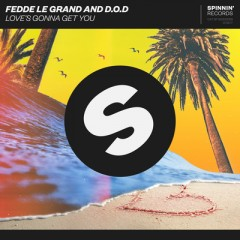 Love's Gonna Get You - Fedde Le Grand & D.O.D.