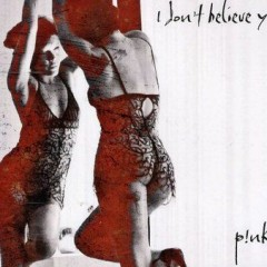 I Don't Believe You - P!nk