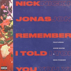Remember I Told You - Nick Jonas feat. Anne-Marie & Mike Posner