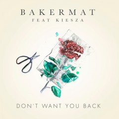 Don't Want You Back - Bakermat Feat. Kiesza