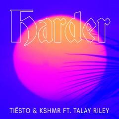 Harder - Dj Tiesto & Kshmr feat. Talay Riley