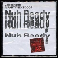 Nuh Ready Nuh Ready - Calvin Harris Feat. Partynextdoor