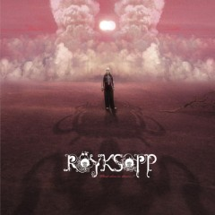 What Else Is There - Röyksopp