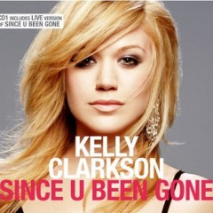 Since You Been Gone - Kelly Clarkson