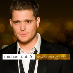 Haven't Met You Yet - Michael Buble