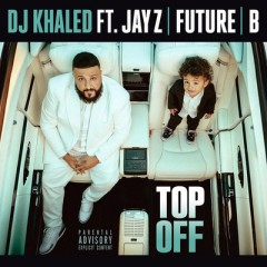 Top Off - Dj Khaled Feat. Jay-Z, Future & Beyonce Knowles