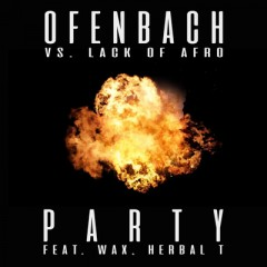 Party - Ofenbach vs Lack Of Afro feat. Wax & Herbal T.