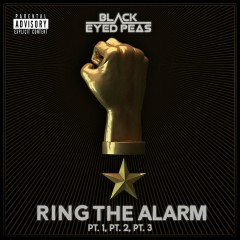 Ring The Alarm Pt.1, Pt.2, Pt.3 - Black Eyed Peas