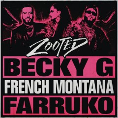 Zooted - Becky G Feat. French Montana & Farruko