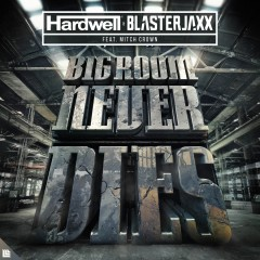 Bigroom Never Dies - Hardwell & Blasterjaxx Feat. Mitch Crown