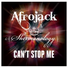 Can't Stop Me - Afrojack & Shermanology