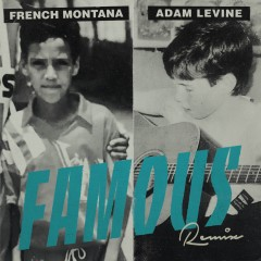Famous (Remix) - French Montana Feat. Adam Levine