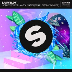 Heaven (Don't Have A Name) - Sam Feldt Feat. Jeremy Renner