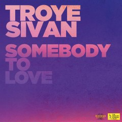 Somebody To Love - Troye Sivan