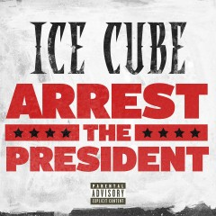 Arrest The President - Ice Cube