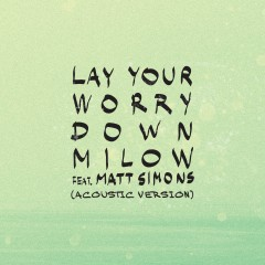 Lay Your Worry Down - Milow Feat. Matt Simons
