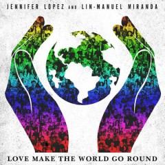 Love Make The World Go Round - Jennifer Lopez & Lin-Manuel Miranda