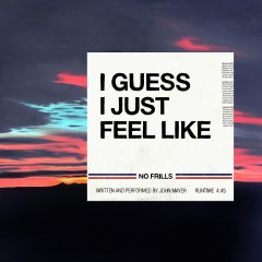 I Guess I Just Feel Like - John Mayer