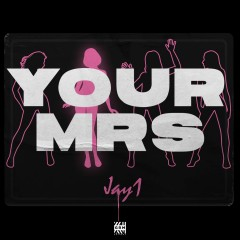 Your Mrs - Jay1