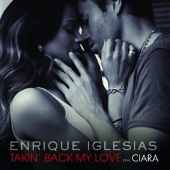 Takin' Back My Love - Enrique Iglesias feat. Ciara