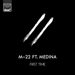 First Time - M-22 Feat. Medina