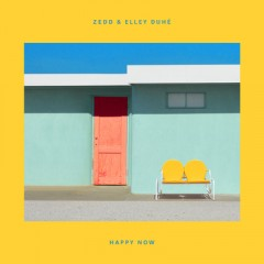 Happy Now - Zedd & Elley Duhe