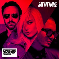 Say My Name - David Guetta Feat. J Balvin & Bebe Rexha