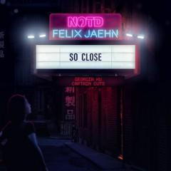 So Close - Notd & Felix Jaehn Feat. Captain Cuts & Georgia Ku