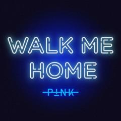Walk Me Home - Pink