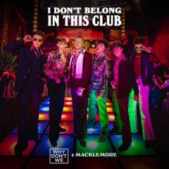 I Don't Belong In This Club - Why Don't We feat. Macklemore