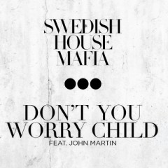Don't You Worry Child - Swedish House Mafia feat. John Martin