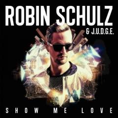 Show Me Love - Robin Schulz & J.U.D.G.E