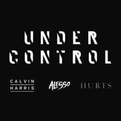 Under Control - Calvin Harris Feat. Alesso & Hurts